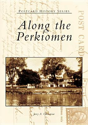 Along the Perkiomen By Chiccarine, Jerry A.