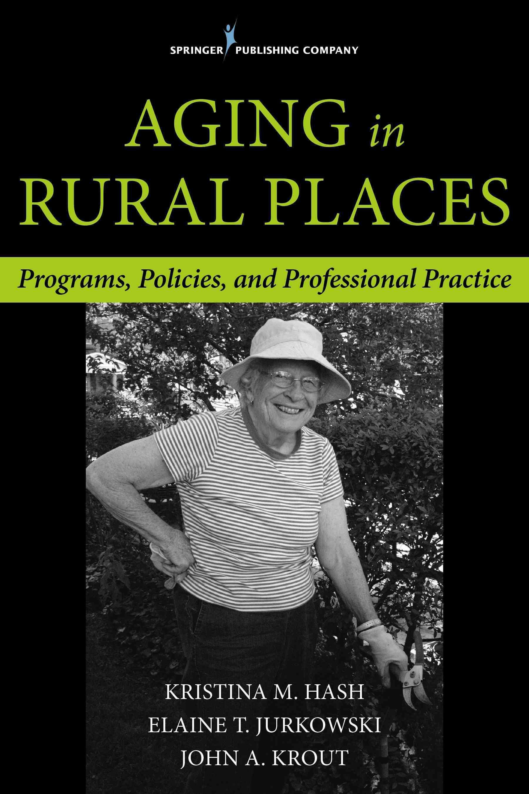 Aging in Rural Places By Hash, Kristina/ Jurkowski, Elaine/ Krout, John